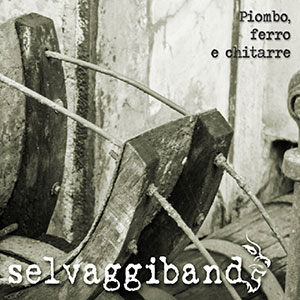 Piombo Ferro e Chitarre – Selvaggi Band