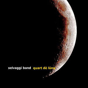 Quart dè lüna – Selvaggi Band
